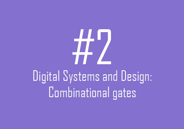 Digital Systems and Design: Combinational gates