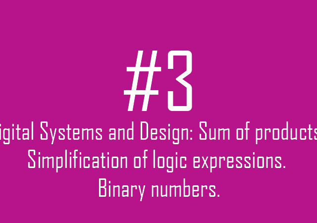 Digital Systems and Design: Sum of products. Simplification of logic expressions. Binary numbers.