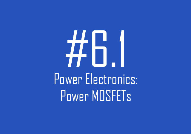Power Electronics: Power MOSFETs