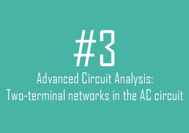Advanced Circuit Analysis: Two-terminal networks in the AC circuit