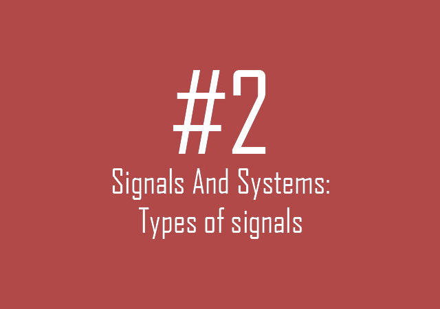 Signals and Systems: Types of signals