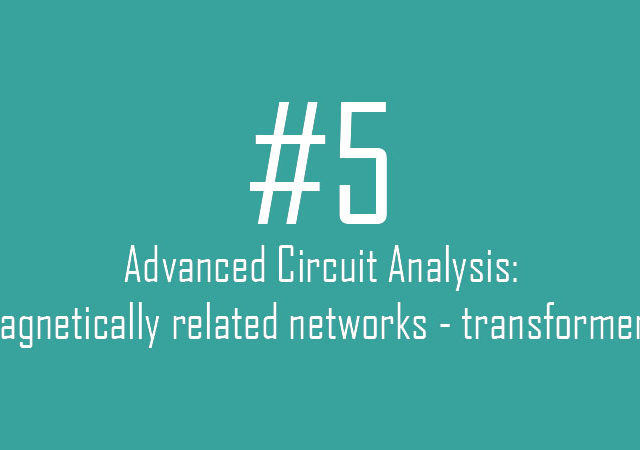 Advanced Circuit Analysis: Magnetically related networks – transformers