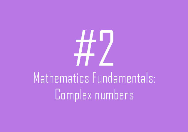 Mathematics Fundamentals: Complex numbers 2