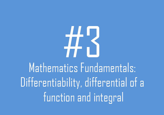 Mathematics Fundamentals: Differentiability, differential of a function and integral