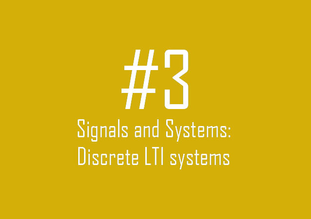 Signals and Systems: Discrete LTI systems