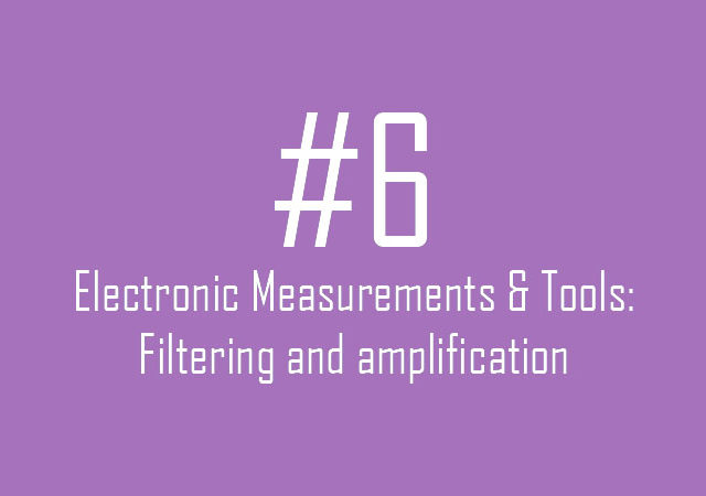 Electronic Measurements & Tools: Filtering and amplification