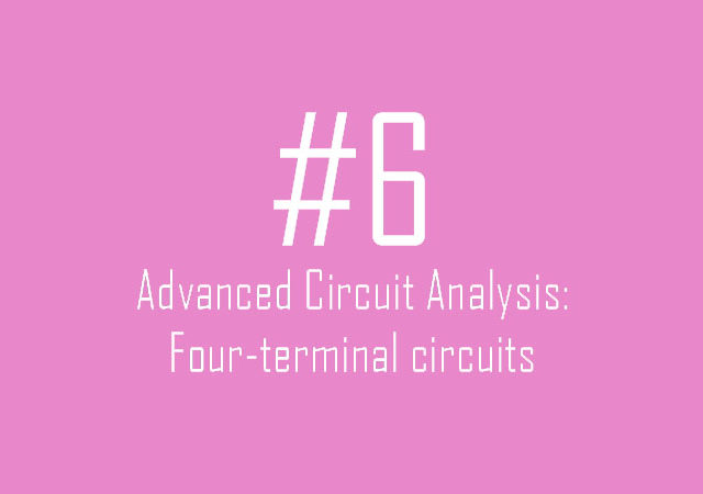 Advanced Circuit Analysis: Four-terminal circuits