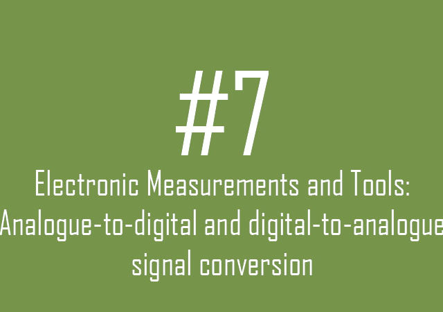Electronic Measurements & Tools: Analogue-to-digital and digital-to-analogue signal conversion