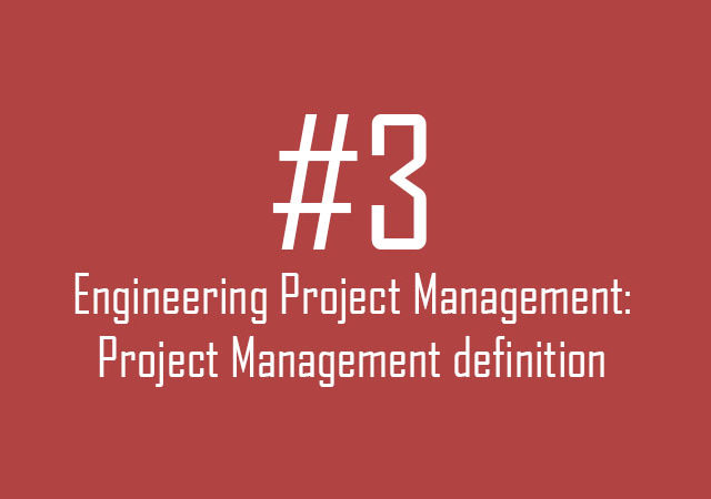 Engineering Project Management: Project Management definition