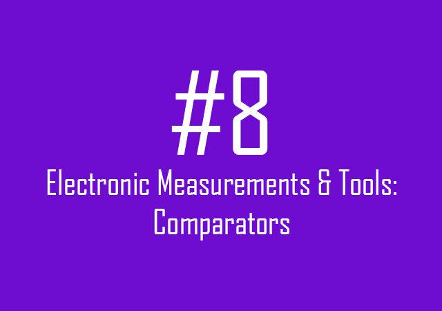 Electronic Measurements & Tools: Comparators