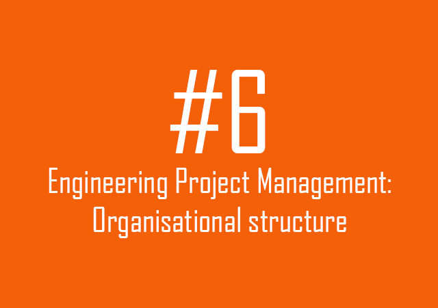 Engineering Project Management: Organisational structure