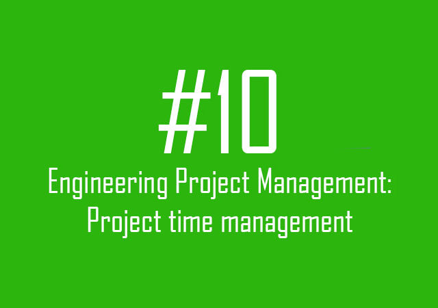 Engineering Project Management: Project time management
