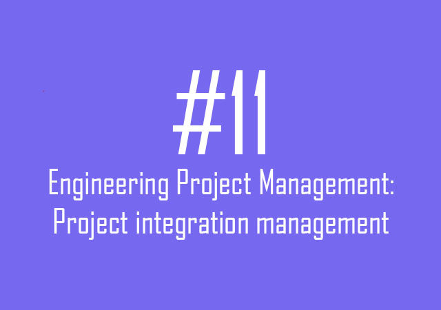 Engineering Project Management: Project integration management