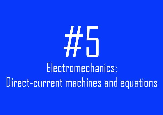 Electromechanics: Direct-current machines and equations